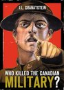 Who Killed the Canadian Military What Canada Must Do to Defend Itself in the 21st Century