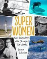 Super Women Six Scientists Who Changed the World