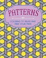 Patterns: Coloring to Relax and Free Your Mind