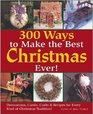 300 Ways to Make the Best Christmas Ever  Decorations Carols Crafts  Recipes for Every Kind of Christmas Tradition
