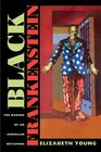 Black Frankenstein The Making of an American Metaphor