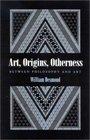 Art Origins Otherness Between Philosophy and Art