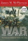 War on the Waters The Union and Confederate Navies 1861-1865 Large Print