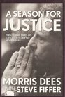 A Season for Justice The Life and Times of Civil Rights Lawyer Morris Dees