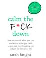 Calm the F*ck Down: How to Control What You Can and Accept What You Can't So You Can Stop Freaking Out and Get On With Your Life