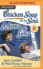Chicken Soup for the Soul Moms  Sons Stories by Mothers and Sons in Appreciation of Each Other
