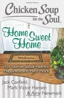 Chicken Soup for the Soul Home Sweet Home 101 Stories about Hearth Happiness and Hard Work