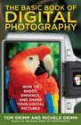 The Basic Book of Digital Photography How to Shoot Enhance and Share Your Digital Pictures