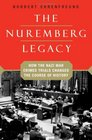 The Nuremberg Legacy How the Nazi War Crimes Trials Changed the Course of History