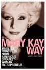 The Mary Kay Way Timeless Principles from America's Greatest Woman Entrepreneur
