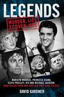 Legends Murder Lies and Cover-Ups Marilyn Monroe Princess Diana Elvis Presley JFK and Michael Jackson Who Killed Them and Why They Didnt Have to Die