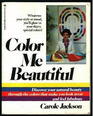 Color Me Beautiful: Discover Your Natural Beauty through the Colors that Make You Look Great & Feel Fabulous!