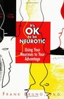 It's Ok to Be Neurotic Using Your Neuroses to Your Advantage