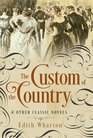 The Custom of the Country and Other Classic Novels