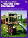 How to Design and Build Children's Play Equipment/05934