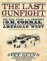 The Last Gunfight The Real Story of the Shootout at the OK Corral---and How It Changed the American West