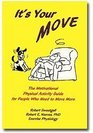 It's Your Move The Motivational Physical Activity Guide for People Who Need to Move More