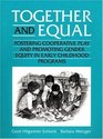 Together and Equal Fostering Cooperative Play and Promoting Gender Equity in Early Childhood Programs