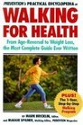 Prevention's Practical Encyclopedia of Walking for Health From Age-Reversal to Weight Loss the Most Complete Guide Ever Written