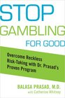 Stop Gambling for Good Overcome Reckless Risk Taking with Dr Prasad's Proven Program