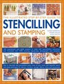 The Illustrated Step-By-Step Guide To Stencilling And Stamping 160 Inspirational And Stylish Projects To Make With Easy-to-follow Instructions And  Step-by-step Photographs And Templates