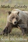 Mark of the Grizzly 2nd Revised and Updated with More Stories of Recent Bear Attacks and the Hard Lessons Learned