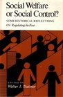 Social Welfare or Social Control Some Historical Reflections on Regulating the Poor