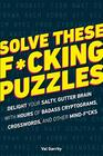 Solve These Fcking Puzzles Delight Your Salty Gutter Brain With Hours of Badass Cryptograms Crosswords an