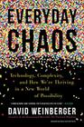 Everyday Chaos Technology Complexity and How Were Thriving in a New World of Possibility