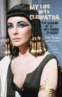 My Life with Cleopatra The Making of a Hollywood Classic