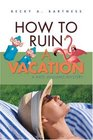 How To Ruin a Vacation