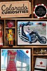 Colorado Curiosities 2nd Quirky characters roadside oddities  other offbeat stuff