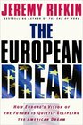 The European Dream  How Europe's Vision of the Future Is Quietly Eclipsing the American Dream