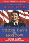 Three Days in Moscow Young Readers' Edition Ronald Reagan and the Fall of the Soviet Empire