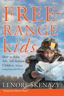 Free Range Kids How to Raise Safe Self-Reliant Children