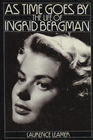 As Time Goes by The Life of Ingrid Bergman