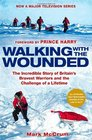 Walking with the Wounded The Incredible Story of Britain's Bravest Heroes and the Challenge of a Lifetime