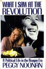 What I Saw at the Revolution  A Political Life in the Reagan Era