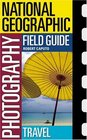 National Geographic Photography Field Guide Travel
