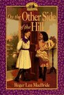 On the Other Side of the Hill (Little House: The Rose Years, Bk 4)