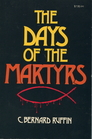 The Days of the Martyrs A History of the Persecution of Christians from Apostolic Times to the Time of Constantine