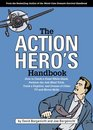 The Action Hero's Handbook How to Catch a Great White Shark Perform the Vulcan Nerve Pinch Track a Fugitive and Dozens of Other TV and Movie Skills