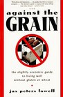 Against the Grain : The Slightly Eccentric Guide to Living Well Without Gluten or Wheat