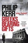 Greeks Bearing Gifts Bernie Gunther Thriller 13