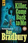 Killer Come Back to Me The Crime Stories of Ray Bradbury