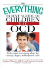 The Everything Parent's Guide to Children with OCD Professional reassuring advice for raising a happy well-adjusted child
