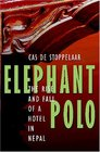 Elephant Polo The Rise And Fall Of A Hotel In Nepal