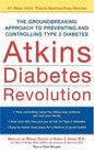 Atkins Diabetes Revolution  The Groundbreaking Approach to Preventing and Controlling Diabetes