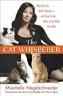 The Cat Whisperer: Why Cats Do What They Do--and How to Get Them to Do What You Want