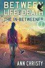 Between Life and Death The InBetweener